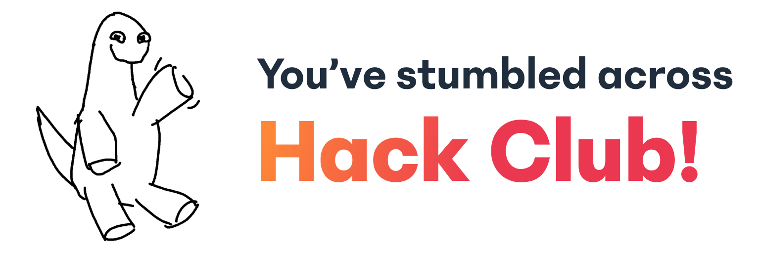 Welcome! You've stumbled across Hack Club